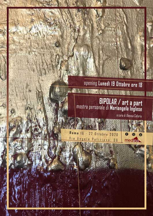 Dal 16 al 22 Ottobre 2020 - Mariangela Inglese - BIPOLAR/ art a part - Roma