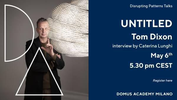 """6 Maggio 2021 - Tom Dixon special guest della talk """"UNTITLED"""" organizzata da Domus Academy Milano - Milano"""
